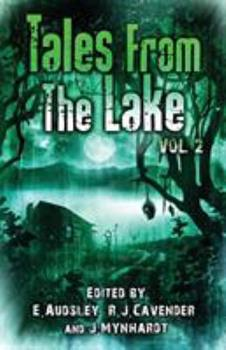 Tales from the Lake Vol. 2 - Book #2 of the Tales From The Lake Horror Anthology