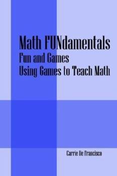 Paperback Math FUNdamentals: Fun and Games Using Games to Teach Math Book