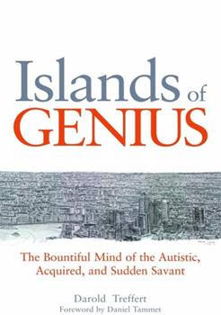 Islands of Genius: The Bountiful Mind of the Autistic, Acquired, and Sudden Savant 1849058105 Book Cover