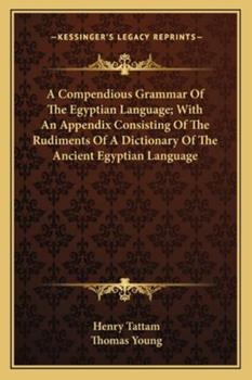 Paperback A Compendious Grammar of the Egyptian Language; with an Appendix Consisting of the Rudiments of a Dictionary of the Ancient Egyptian Language Book