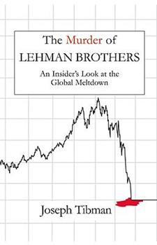 Murder of Lehman Brothers: An Insider's Look at the Global Meltdown 188328371X Book Cover