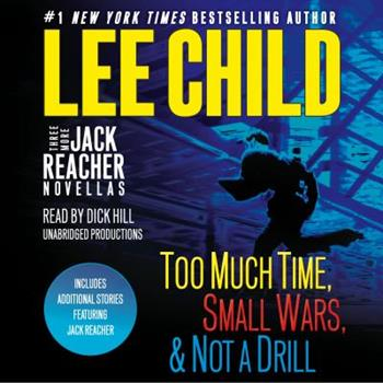 Three More Jack Reacher Novellas: Too Much Time, Small Wars, Not a Drill and Bonus Jack Reacher Stories
