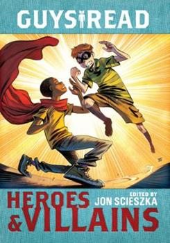 Guys Read: Heroes  Villains - Book  of the Guys Read