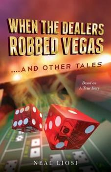 Paperback When The Dealers Robbed Vegas....And Other Tales: Based on A True Story Book