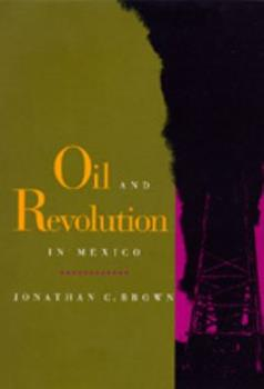 Oil and Revolution in Mexico 0520079345 Book Cover