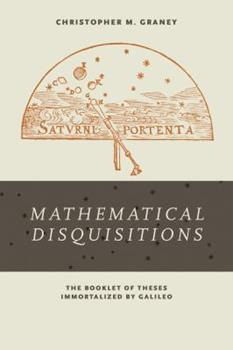 Hardcover Mathematical Disquisitions: The Booklet of Theses Immortalized by Galileo Book