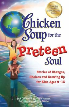 Chicken Soup for the Preteen Soul - 101 Stories of Changes, Choices 162361094X Book Cover
