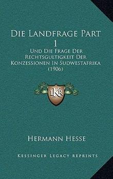 Hardcover Die Landfrage Part : Und Die Frage der Rechtsgultigkeit der Konzessionen in Sudwestafrika (1906) Book