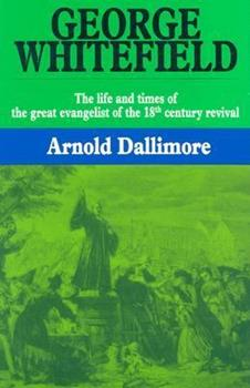 George Whitefield: The Life and Times of the Great Evangelist of the Eighteenth Century Revival: v. 1 - Book #1 of the George Whitefield Biographie