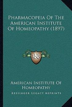 Paperback Pharmacopeia of the American Institute of Homeopathy (1897) Book