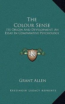 Hardcover The Colour Sense : Its Origin and Development, an Essay in Comparative Psychology Book