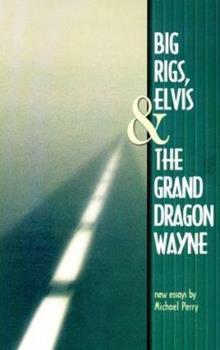 Big Rigs, Elvis & The Grand Dragon Wayne 0963169564 Book Cover