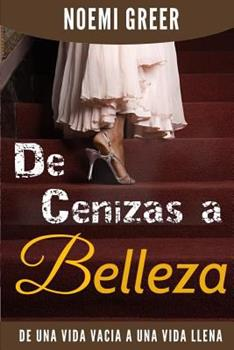 Paperback De Cenizas A Belleza: De Una Vida Vacía A Una Vida Llena (Spanish Edition) [Spanish] Book