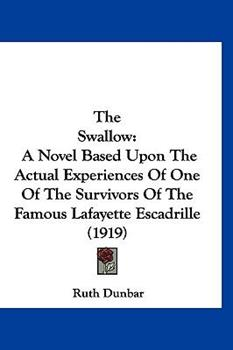 Hardcover The Swallow : A Novel Based upon the Actual Experiences of One of the Survivors of the Famous Lafayette Escadrille (1919) Book