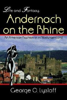 Hardcover Life and Fantasy: Andernach on the Rhine: An American Psychiatrist in Nibelungen Land Book