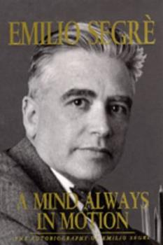 A Mind Always in Motion: The Autobiography of Emilio Segre 0520076273 Book Cover