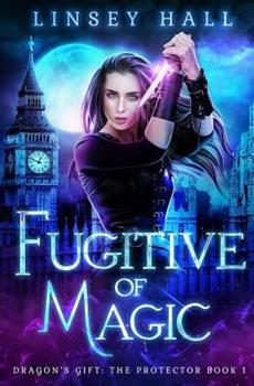 Fugitive of Magic - Book #1 of the Dragon's Gift: The Protector