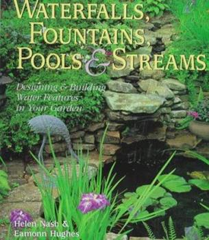 Waterfalls, Fountains, Pools & Streams: Designing & Building Water Features for Your Garden 0806996668 Book Cover