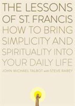 Paperback The Lessons of Saint Francis: How to Bring Simplicity and Spirituality Into Your Daily Life Book