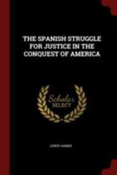 Paperback The Spanish Struggle for Justice in the Conquest of America Book