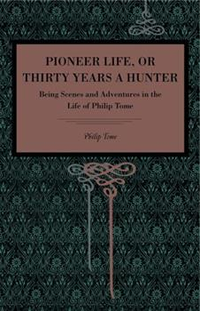 Paperback Pioneer Life; Or, Thirty Years a Hunter: Being Scenes and Adventures in the Life of Philip Tome Book