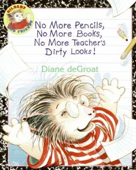 No More Pencils, No More Books, No More Teacher's Dirty Looks! - Book  of the Gilbert and Friends