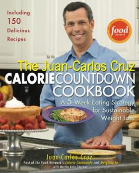 The Juan-Carlos Cruz Calorie Countdown Cookbook: A 5-Week Eating Strategy for Sustainable Weight Loss 1592402585 Book Cover