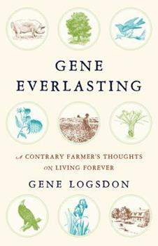 Gene Everlasting: A Contrary Farmer's Thoughts on Living Forever 1603585397 Book Cover