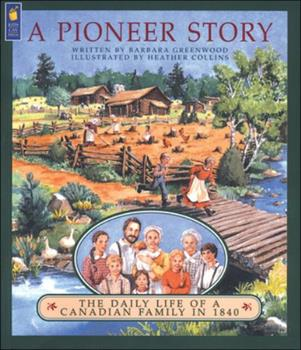 Paperback A Pioneer Story : The Daily Life of a Canadian Family in 1840 Book