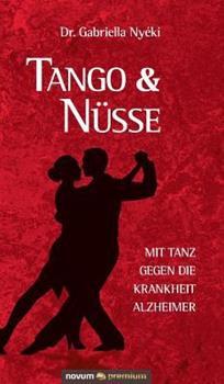 Hardcover Tango & N?sse: Mit Tanz gegen die Krankheit Alzheimer [German] Book