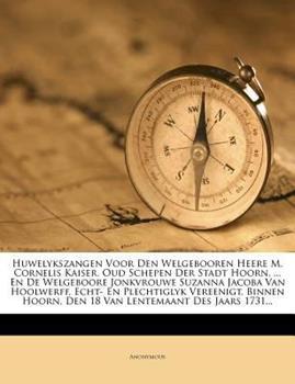 Paperback Huwelykszangen Voor Den Welgebooren Heere M. Cornelis Kaiser, Oud Schepen Der Stadt Hoorn, ... En de Welgeboore Jonkvrouwe Suzanna Jacoba Van Hoolwerf Book