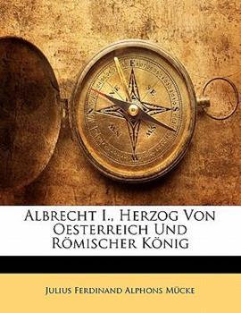 Paperback Albrecht I., Herzog Von Oesterreich Und R?mischer K?nig [German] Book