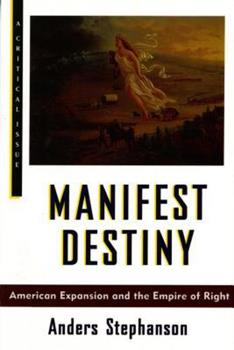 Manifest Destiny: American Expansion and the Empire of Right 0809015846 Book Cover