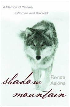 Shadow Mountain: A Memoir of Wolves, a Woman, and the Wild 0385482221 Book Cover