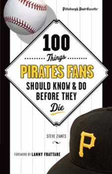 100 Things Pirates Fans Should Know  Do Before They Die 1600789250 Book Cover