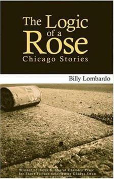 The Logic of a Rose: Chicago Stories 1886157502 Book Cover