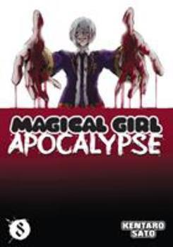 Magical Girl Apocalypse, Vol. 8 - Book #8 of the Magical Girl Apocalypse