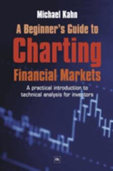 A Beginner's Guide to Charting Financial Markets: A Practical Introduction to Technical Analysis for Investors 1905641214 Book Cover