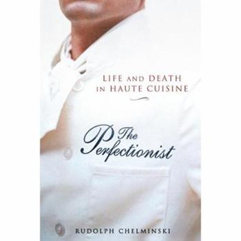 The Perfectionist: Life and Death in Haute Cuisine 1592401074 Book Cover