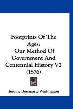 Hardcover Footprints of the Ages : Our Method of Government and Centennial History V2 (1876) Book