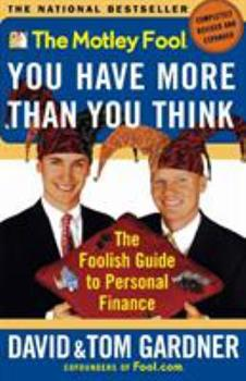 The Motley Fool You Have More Than You Think : The Foolish Guide To Personal Finance 0684843994 Book Cover