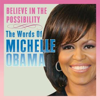 Hardcover Believe in the Possibility: The Words of Michelle Obama Book