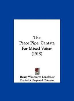 Hardcover The Peace Pipe : Cantata for Mixed Voices (1915) Book