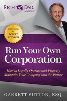 Rich Dad Advisors: Run Your Own Corporation: How to Legally Operate and Properly Maintain Your Company into the Future 1619697378 Book Cover