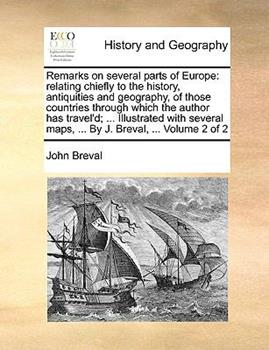 Paperback Remarks on Several Parts of Europe: Relating Chiefly to the History, Antiquities and Geography, of Those Countries Through Which the Author Has Travel Book