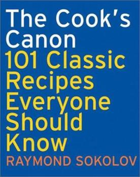 The Cook's Canon: 101 Classic Recipes Everyone Should Know (Cookbooks) 0060083905 Book Cover