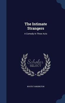 Hardcover The Intimate Strangers : A Comedy in Three Acts Book
