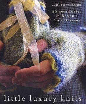 Little Luxury Knits: 20 Rowan Kidsilk Accessories 1906007578 Book Cover