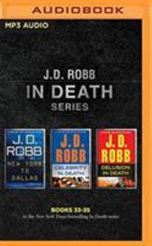 J. D. Robb - In Death Series: Books 33-35: New York to Dallas, Celebrity in Death, Delusion in Death