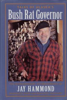Tales of Alaska's Bush Rat Governor: The Extraordinary Autobiography of Jay Hammond Wilderness Guide and Reluctant Politician 0945397178 Book Cover